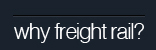 Why Freight Rail?
